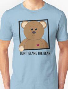DON'T BLAME THE TEDDY BEAR T-Shirt