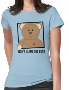 DON'T BLAME THE TEDDY BEAR Womens Fitted T-Shirt