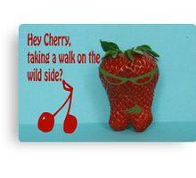 hey Cherry, taking a walk on the wild side? Canvas Print