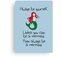 Always be yourself, unless you can be a mermaid Canvas Print