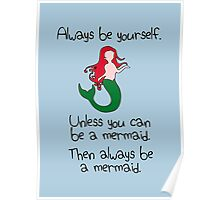 Always be yourself, unless you can be a mermaid Poster