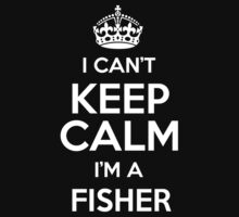 I can't keep calm I'm a Fisher by keepingcalm