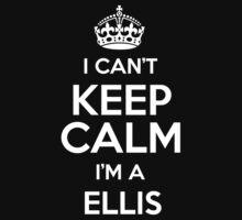 I can't keep calm I'm a Ellis by keepingcalm