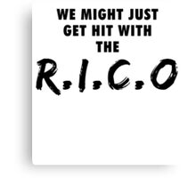 We Might Just Get Hit With The R.I.C.O | Black Canvas Print