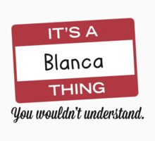 Its a Blanca thing you wouldnt understand! by masongabriel
