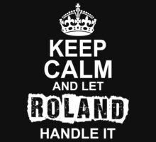 Keep calm and let Roland handle it by 2E1K