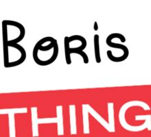 Its a Boris thing you wouldnt understand! Sticker