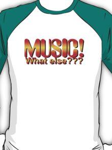 Music What Else T-Shirt