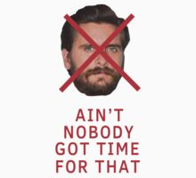 Scott Disick - Ain't Nobody Got Time For That by FAdesigns