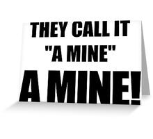 """They call it """"a mine."""" A mine! Greeting Card"""