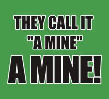 "They call it ""a mine."" A mine! by Ragetroll"