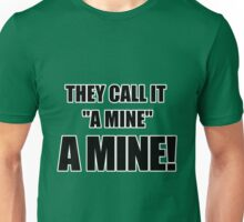 "They call it ""a mine."" A mine! Unisex T-Shirt"