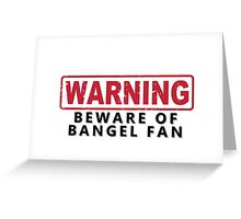 WARNING -Beware of Bangel Fan Greeting Card