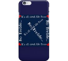 It's All About the Bass No Treble iPhone Case/Skin