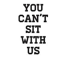 You Can't Sit With Us Photographic Print