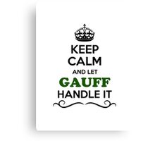 Keep Calm and Let GAUFF Handle it Canvas Print
