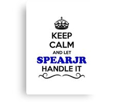Keep Calm and Let SPEARJR Handle it Canvas Print