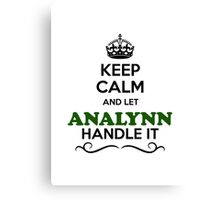 Keep Calm and Let ANALYNN Handle it Canvas Print