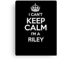 I can't keep calm I'm a Riley Canvas Print