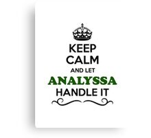 Keep Calm and Let ANALYSSA Handle it Canvas Print