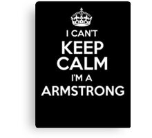 I can't keep calm I'm a Armstrong Canvas Print