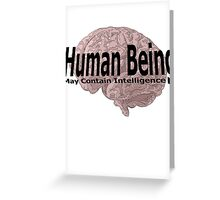human being may contain intelligence Greeting Card