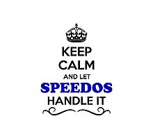 Keep Calm and Let SPEEDOS Handle it Photographic Print