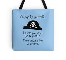 Always be yourself, unless you can be a pirate Tote Bag