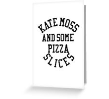 Kate Moss and some Pizza Slices Greeting Card