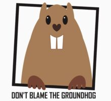 DON'T BLAME THE GROUNDHOG Kids Clothes
