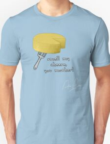 Smell my cheese you mother! T-Shirt