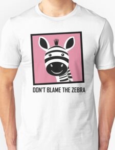 DON'T BLAME THE ZEBRA T-Shirt