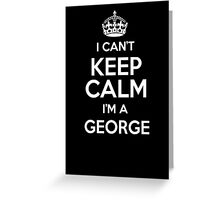 I can't keep calm I'm a George Greeting Card