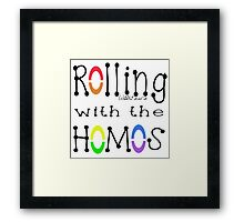 ROLLING WITH THE HOMOS - BK Framed Print
