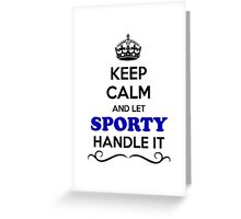 Keep Calm and Let SPORTY Handle it Greeting Card
