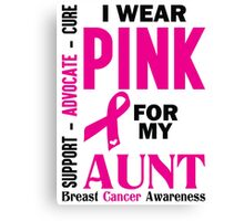 I Wear Pink For My Aunt (Breast Cancer Awareness) Canvas Print