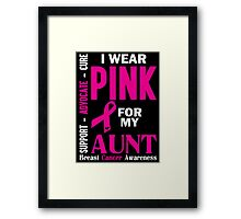 I Wear Pink For My Aunt (Breast Cancer Awareness) Framed Print