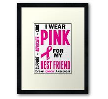 I Wear Pink For My Best Friend (Breast Cancer Awareness) Framed Print