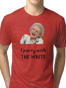 I Party with Betty White Tri-blend T-Shirt