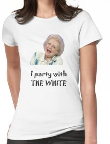 I Party with Betty White Womens Fitted T-Shirt