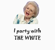 I Party with Betty White Unisex T-Shirt
