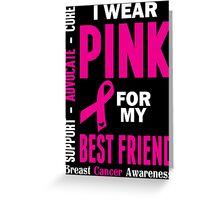 I Wear Pink For My Best Friend (Breast Cancer Awareness) Greeting Card