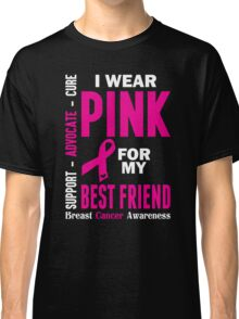 I Wear Pink For My Best Friend (Breast Cancer Awareness) Classic T-Shirt