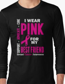 I Wear Pink For My Best Friend (Breast Cancer Awareness) Long Sleeve T-Shirt
