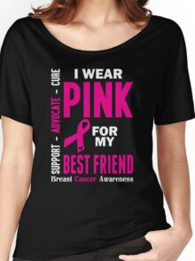 I Wear Pink For My Best Friend (Breast Cancer Awareness) Women's Relaxed Fit T-Shirt
