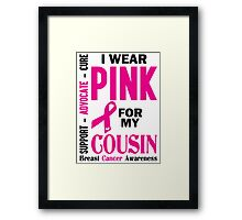 I Wear Pink For My Cousin (Breast Cancer Awareness) Framed Print