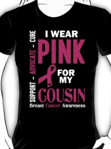 I Wear Pink For My Cousin (Breast Cancer Awareness) T-Shirt