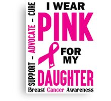 I Wear Pink For My Daughter (Breast Cancer Awareness) Canvas Print