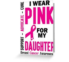 I Wear Pink For My Daughter (Breast Cancer Awareness) Greeting Card