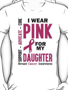 I Wear Pink For My Daughter (Breast Cancer Awareness) T-Shirt